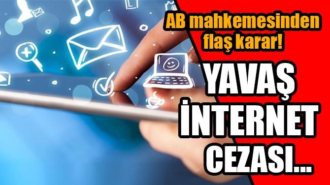 AB MAHKEMESİNDEN FLAŞ KARAR! YAVAŞ İNTERNET CEZASI...