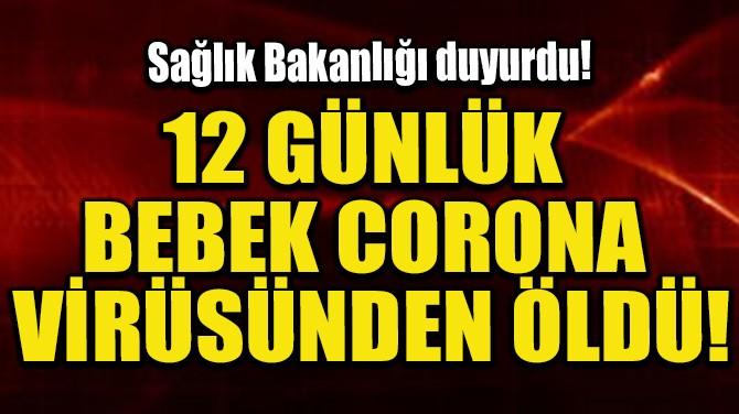 12 GÜNLÜK BEBEK CORONA VİRÜSÜNDEN ÖLDÜ!