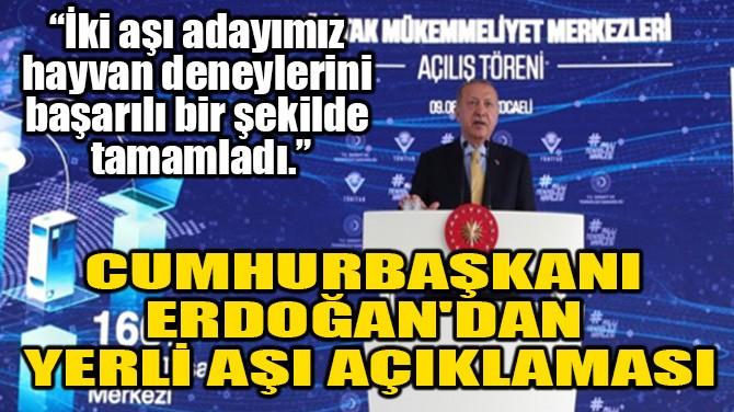 CUMHURBAŞKANI ERDOĞAN'DAN YERLİ AŞI AÇIKLAMASI!