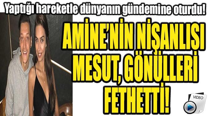 AMİNE'NİN NİŞANLISI MESUT, GÖNÜLLERİ FETHETTİ!