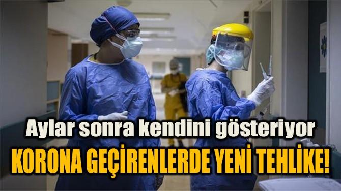KORONA GEÇİRENLERDE YENİ TEHLİKE!