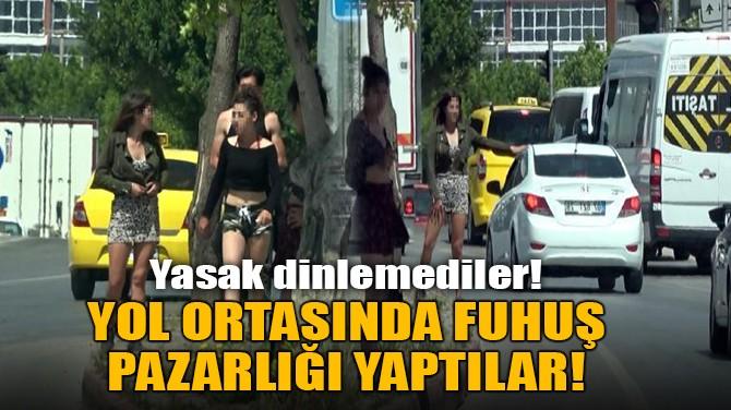 YOL ORTASINDA FUHUŞ PAZARLIĞI YAPTILAR!