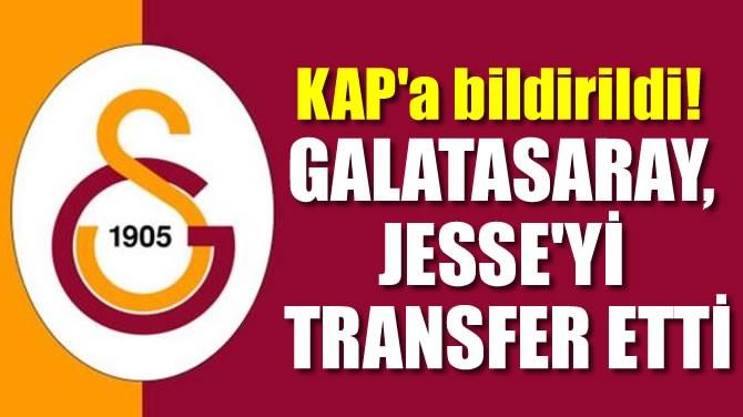 GALATASARAY, JESSE'Yİ TRANSFER ETTİ