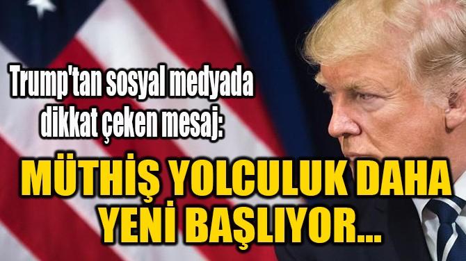 """""""MÜTHİŞ YOLCULUK DAHA  YENİ BAŞLIYOR..."""""""