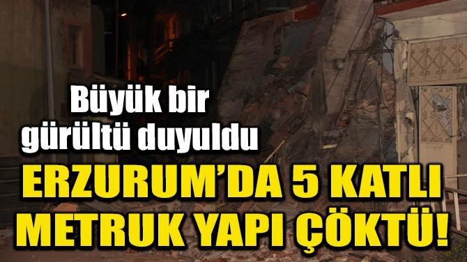 ERZURUM'DA 5 KATLI METRUK BİNA ÇÖKTÜ