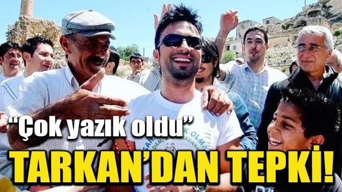 TARKAN'DAN TEPKİ!
