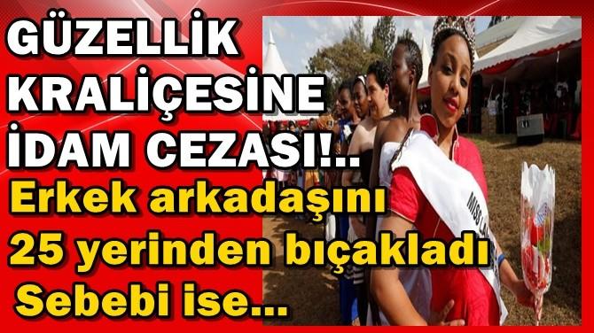 GÜZELLİK KRALİÇESİNE İDAM CEZASI!..