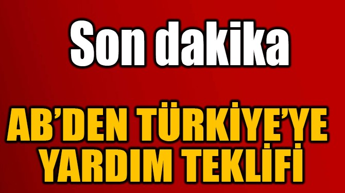 AB'DEN TÜRKİYE'YE  YARDIM TEKLİFİ