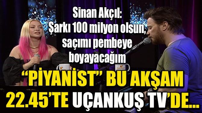 """""""PİYANİST"""" BU AKŞAM 22.45'TE UÇANKUŞ TV'DE…"""