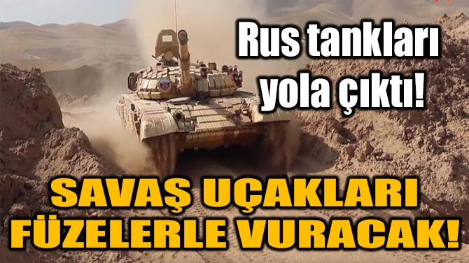 RUS TANKLARI YOLA ÇIKTI!