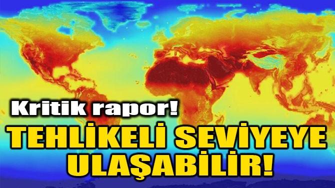 TEHLİKELİ SEVİYEYE ULAŞABİLİR!