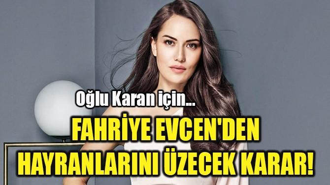 FAHRİYE EVCEN'DEN  HAYRANLARINI ÜZECEK KARAR!