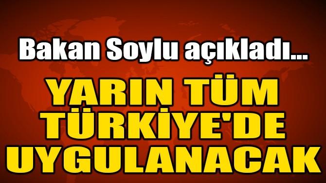 YARIN TÜM TÜRKİYE'DE UYGULANACAK!