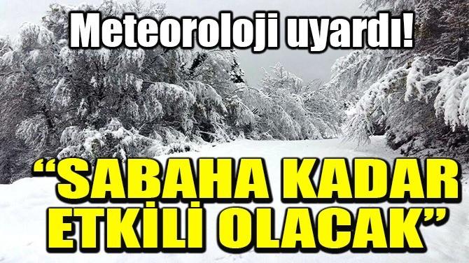 """METEOROLOJİ UYARDI!  """"SABAHA KADAR ETKİLİ OLACAK"""""""