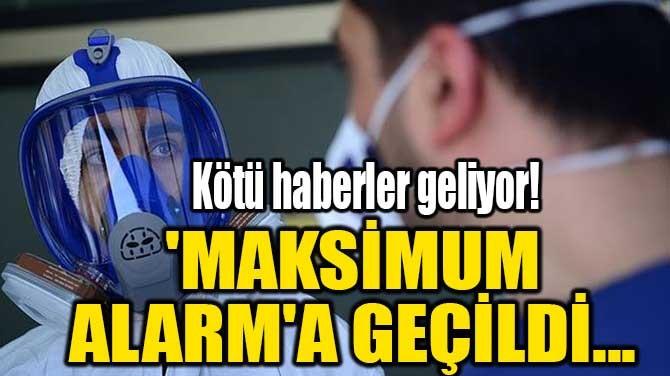 'MAKSİMUM ALARM'A GEÇİLDİ...