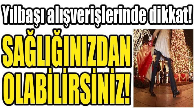 YILBAŞI ALIŞVERİŞİ YAPARKEN DİKKAT!