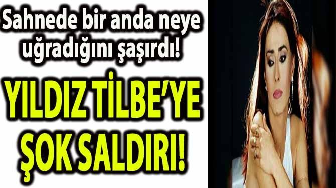 YILDIZ TİLBE'YE ŞOK SALDIRI!