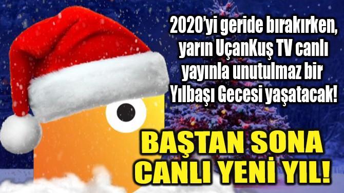 BAŞTAN SONA CANLI YENİ YIL!