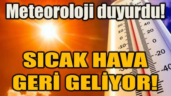 SICAK HAVA  GERİ GELİYOR!