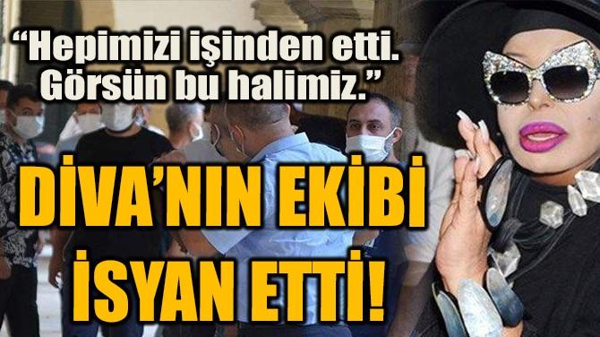 DİVA'NIN EKİBİ İSYAN ETTİ!