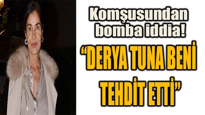 """DERYA TUNA BENİ  TEHDİT ETTİ"""