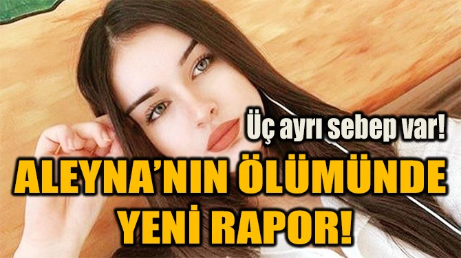 ALEYNA'NIN ÖLÜMÜNDE  YENİ RAPOR!