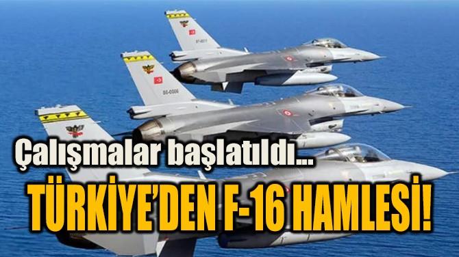 TÜRKİYE'DEN F-16 HAMLESİ!