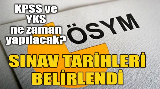 SINAV TARİHLERİ BELLİ OLDU!