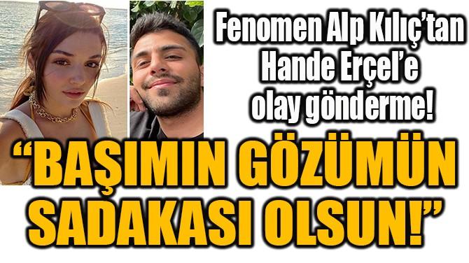 """""""BAŞIMIN GÖZÜMÜN SADAKASI OLSUN!"""""""