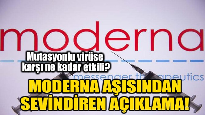 MODERNA AŞISINDAN SEVİNDİREN AÇIKLAMA!