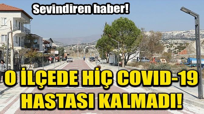 MANİSA'NIN O İLÇESİNDE COVID-19 HASTASI KALMADI!