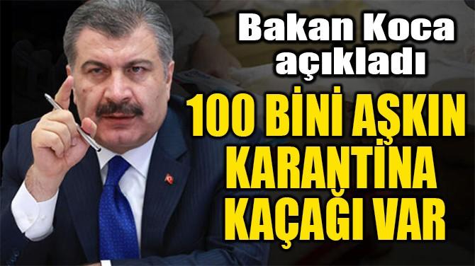 100 BİNİ AŞKIN  KARANTİNA  KAÇAĞI VAR