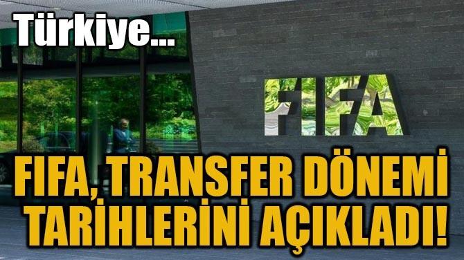 FIFA, TRANSFER DÖNEMİ TARİHLERİNİ AÇIKLADI!