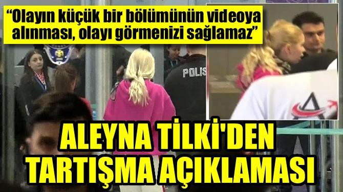 ALEYNA TİLKİ'DEN TARTIŞMA AÇIKLAMASI
