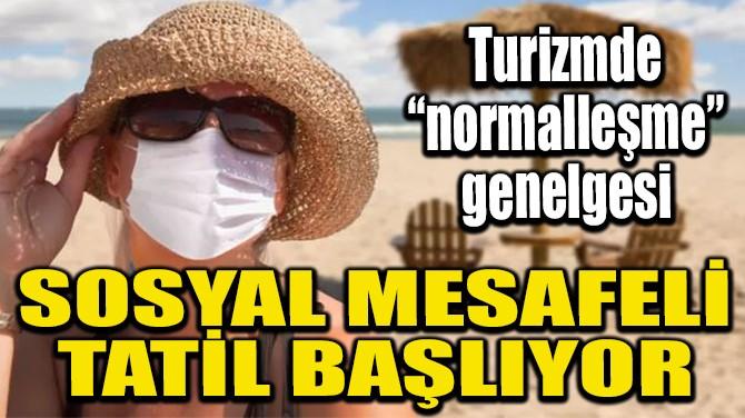 SOSYAL MESAFELİ TATİL BAŞLIYOR