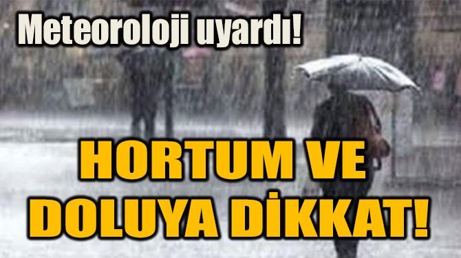 HORTUM VE  DOLUYA DİKKAT!