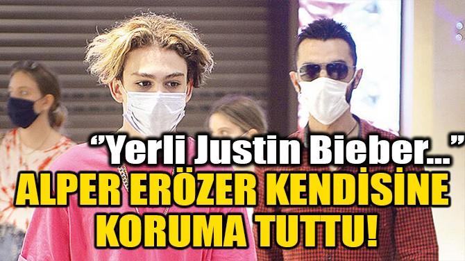 ALPER ERÖZER KENDİSİNE KORUMA TUTTU!