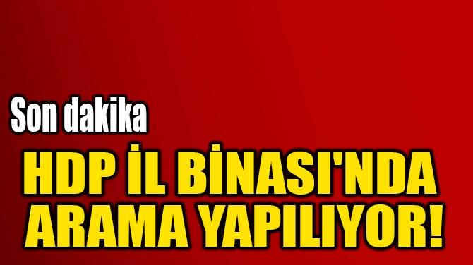 HDP İL BİNASI'NDA  ARAMA YAPILIYOR!
