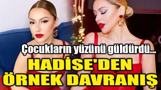 HADİSE'DEN ÖRNEK DAVRANIŞ!
