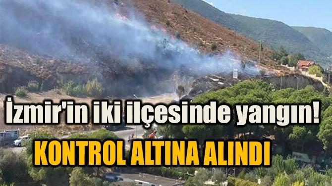 İZMİR'İN İKİ İLÇESİNDE YANGIN! KONTROL ALTINA ALINDI