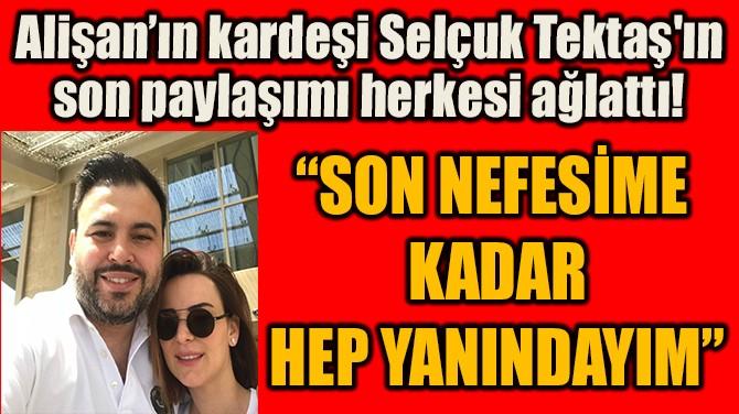 """""""SON NEFESİME KADAR  HEP YANINDAYIM"""""""