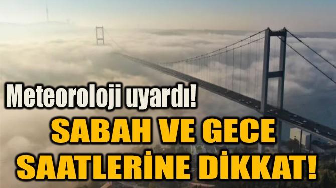 SABAH VE GECE  SAATLERİNE DİKKAT!