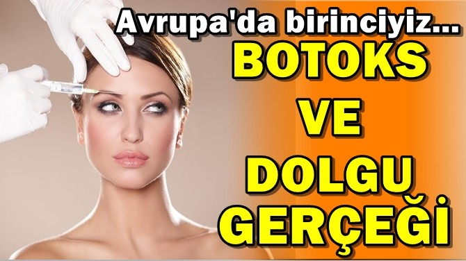 İŞTE TÜRKİYE'NİN BOTOKS VE DOLGU  GERÇEĞİ!