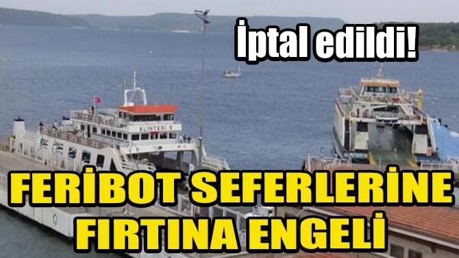 FERİBOT SEFERLERİNE FIRTINA ENGELİ