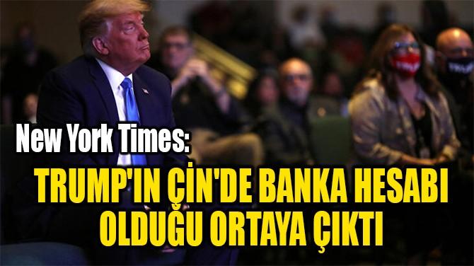 TRUMP'IN ÇİN'DE BANKA HESABI  OLDUĞU ORTAYA ÇIKTI
