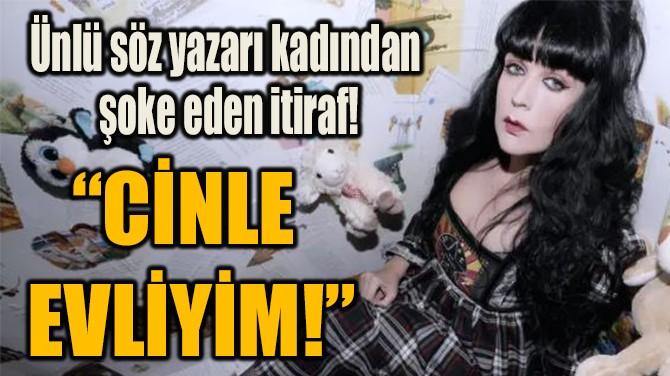 """CİNLE EVLİYİM!"""