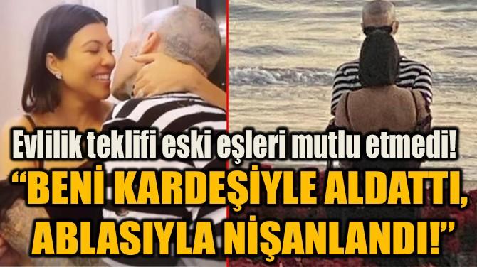 """""""BENİ KARDEŞİYLE ALDATTI,  ABLASIYLA NİŞANLANDI!"""""""