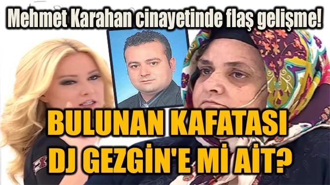 BULUNAN KAFATASI  DJ GEZGİN'E Mİ AİT?