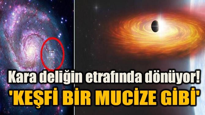 'KEŞFİ BİR MUCİZE GİBİ'