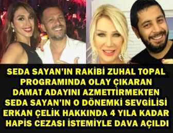 ZUHAL TOPAL'DAN SEDA SAYAN VE ERKAN ÇELİK'E DAVA ŞOKU!